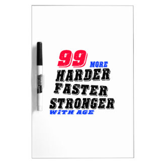 99 More Harder Faster Stronger With Age Dry Erase Board