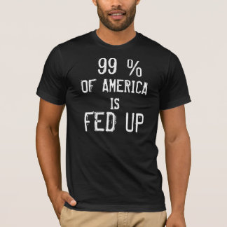 99 % OF AMERICA IS FED UP T-Shirt