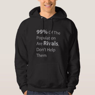 99% Of The Population Are Rivals, Don't Help Them Hoodie