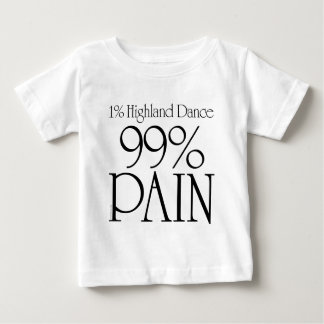 99% Pain, 1% Highland Dance 2 Baby T-Shirt