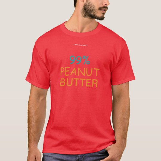 99% PEANUT BUTTER T-Shirt