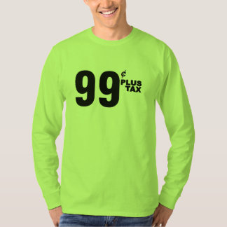 99¢ PLUS TAX SHIRT