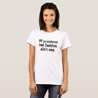 99 problems goal fashion ain' T one tee-shirt T-Shirt