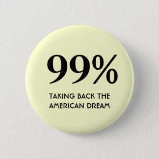99% - Taking Back The American Dream 2 Inch Round Button