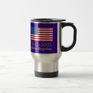9-11-2001 Never Forgotten Tshirts, Buttons Travel Mug
