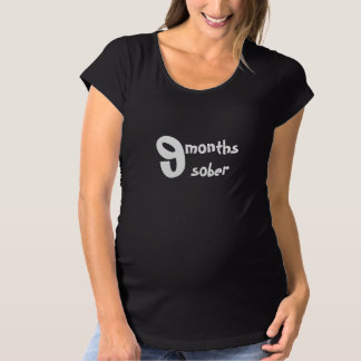 9 Months Sober-Pregnancy Humor Maternity T-Shirt