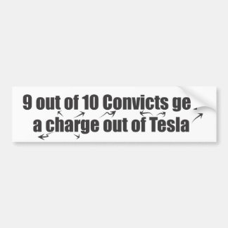 9 out of 10 Convicts get a charge out of Tesla Bumper Sticker