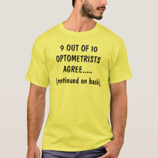9 OUT OF 10 OPTOMETRISTS AGREE..... (continued ... T-Shirt
