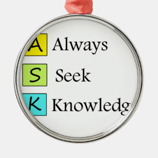 a always s seek k knowledge metal ornament
