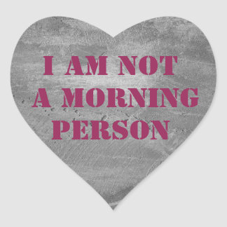 a am not a morning person. text. heart sticker