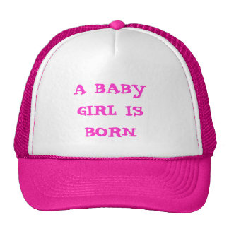 A BABY GIRL IS BORN HAT