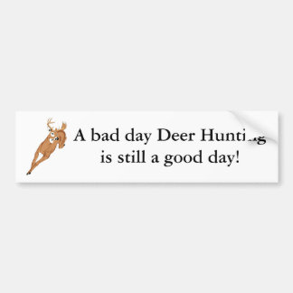 A bad day Deer Hunting is still a good day! Bumper Sticker