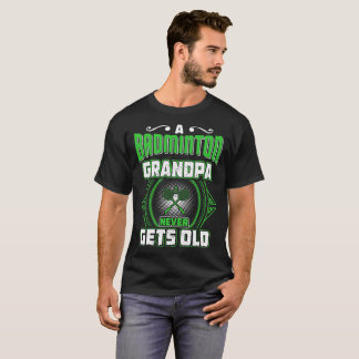 A Badminton Grandpa Never Gets Old Gift Tshirt