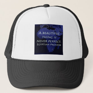 A Beautiful Thing - Egyptian Proverb Trucker Hat