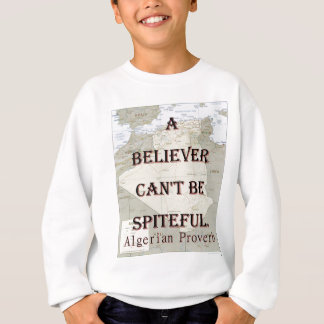 A Believer Cant Be Spiteful - Algerian Proverb Sweatshirt