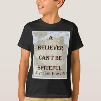 A Believer Cant Be Spiteful - Algerian Proverb T-Shirt