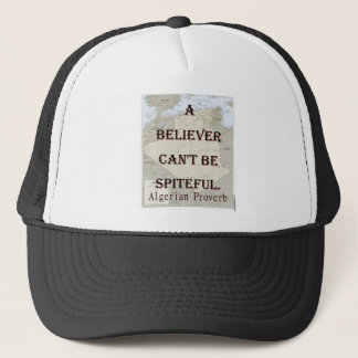 A Believer Cant Be Spiteful - Algerian Proverb Trucker Hat