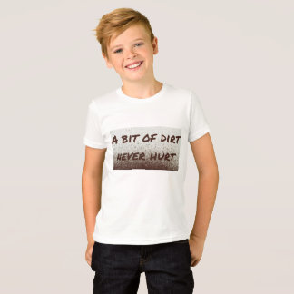 A bit of dirt never hurt! T-Shirt