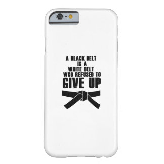 A Black Belt Is A White Belt Karate Tae Kwon Do Barely There iPhone 6 Case