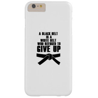 A Black Belt Is A White Belt Karate Tae Kwon Do Barely There iPhone 6 Plus Case