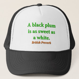 A Black Plum Is As Sweet - British Proverb Trucker Hat
