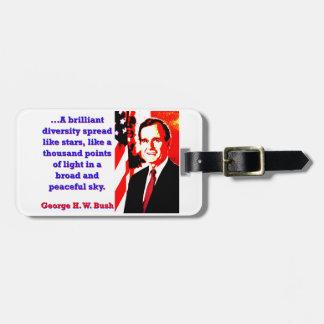 A Brilliant Diversity - George H W Bush Luggage Tag