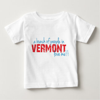 A bunch of people in Vermont love me!! Baby T-Shirt