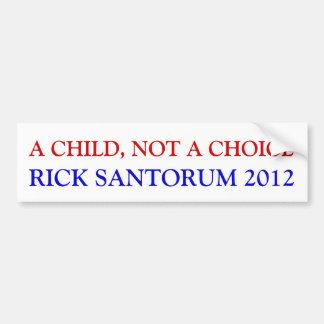 A CHILD, NOT A CHOICE, RICK SANTORUM 2012 BUMPER STICKER