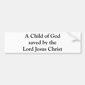 A Child of God saved by the Lord Jesus Christ Bumper Sticker