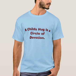 A Childs Hug is a Circle of Devotion. T-Shirt
