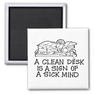 A Clean Desk is a Sign of a Sick Mind Magnet