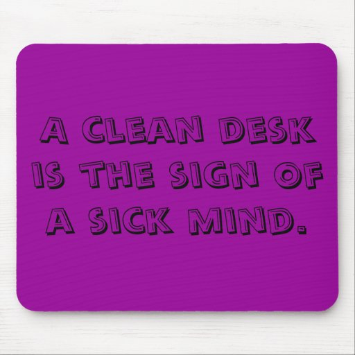 A Clean Desk Is The Sign Of A Sick Mind Mousepad Zazzle