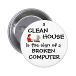 A Clean House Is The Sign Of A Broken Computer Pinback Button