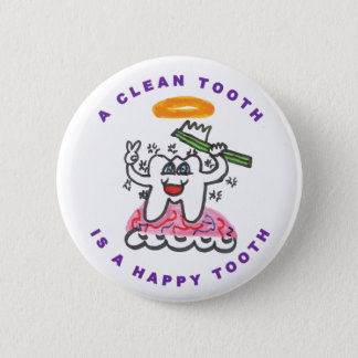 A Clean Tooth is a Happy Tooth 2 Inch Round Button
