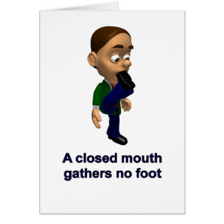 A Closed Mouth Gathers No Foot Card