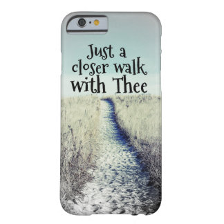 A Closer Walk with Thee Barely There iPhone 6 Case