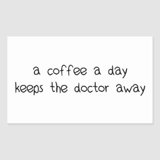A Coffee a Day Keeps the Doctor Away Sticker