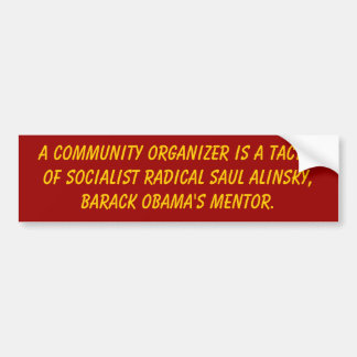 A community Organizer is a tactic  of Socialist... Bumper Sticker