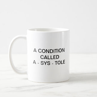 A CONDITION CALLED A - SYS - TOLE COFFEE MUG
