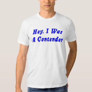 A Contender?- I Was! T Shirt