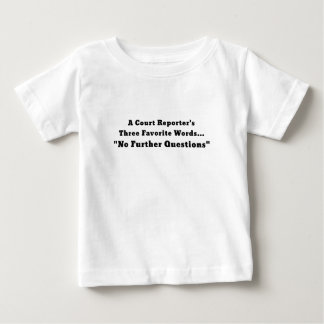 A Court Reporters Three Favorite Words No Further Baby T-Shirt