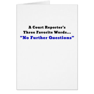 A Court Reporters Three Favorite Words No Further Card