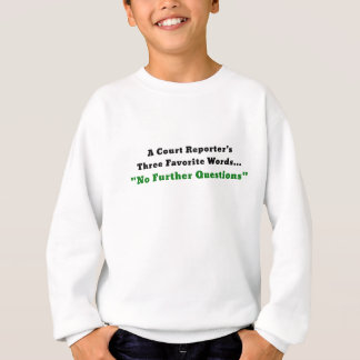A Court Reporters Three Favorite Words No Further Sweatshirt