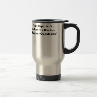 A Court Reporters Three Favorite Words No Further Travel Mug