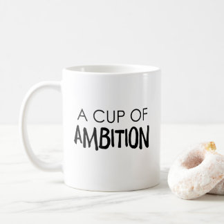 A Cup Of Ambition White Ceramic Mug