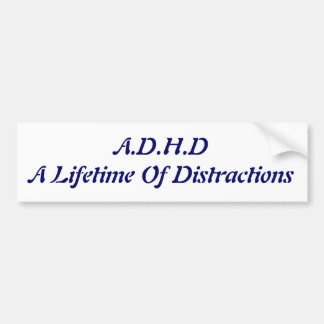 A.D.H.D A Lifetime Of Distractions Bumper Sticker