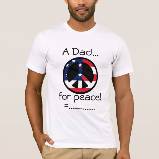 A Dad..., for peace!, =.............me! T-Shirt