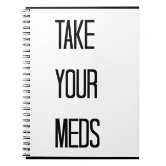 A Daily Reminder To Take Your Meds Notebook