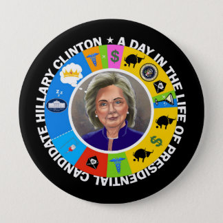 A Day in the Life of Hillary Clinton 4 Inch Round Button