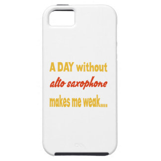 A day without alto saxophone makes me weak iPhone 5 covers